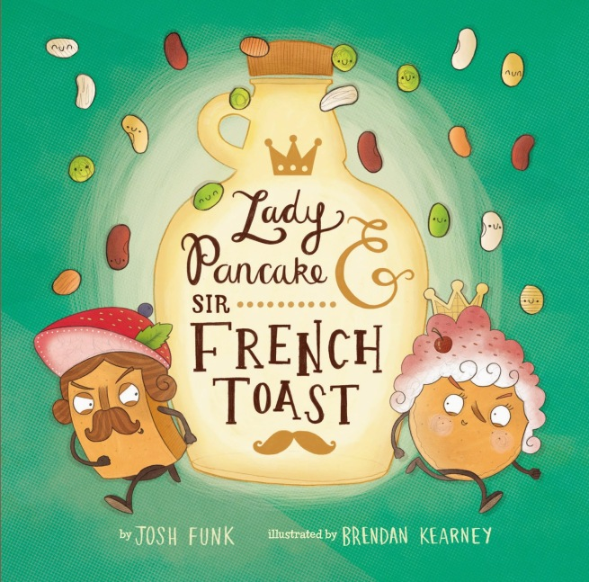 Lady Pancake and Sir French Toast by Josh Funk and Brendan Kearney Picture Book Review