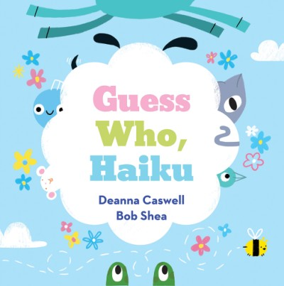 Guess Who, Haiku by Deanna Caswell and Bob Shea picture book review
