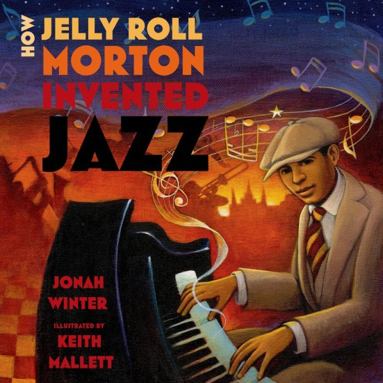 How Jelly Roll Morton Invented Jazz by Jonah Winter and Keith Mallett picture book review