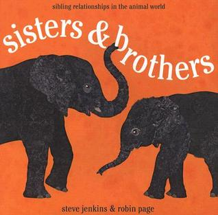 sisters & brothers by Steve Jenkins and Robin Page picture book review