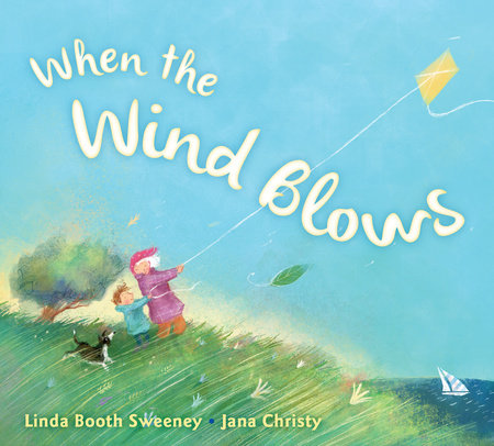 When the Wind Blows by Linda Booth Sweeney and Jana Christy picture book review