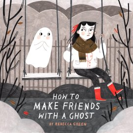 celebrate-picture-books-picture-book-review-how-to-make-friends-with-a-ghost-cover