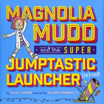 celebrate-picture-books-picture-book-review-magnolia-mudd-and-the-super-jumptastic-launcher-deluxe-cover