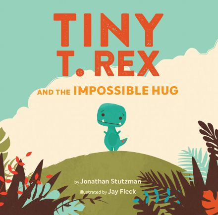 celebrate-picture-books-picture-book-review-tiny-t-rex-and-the-impossible-hug-cover
